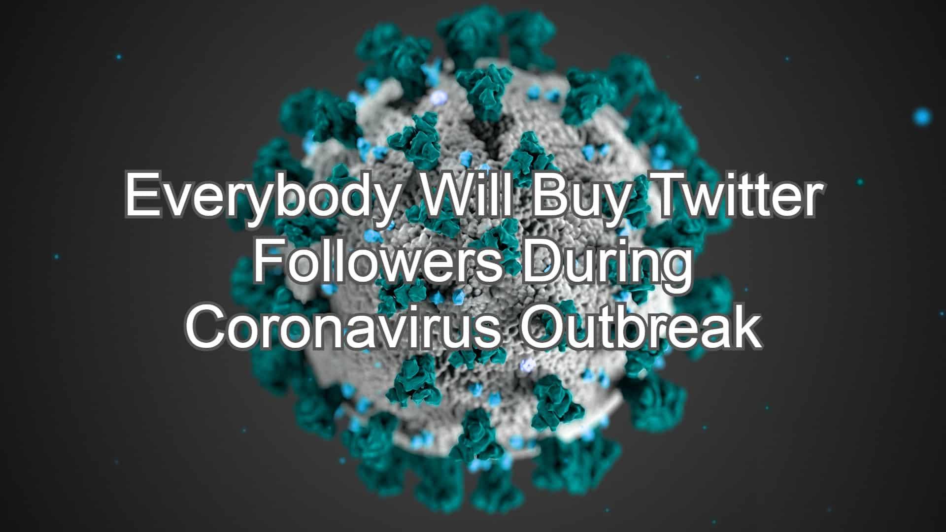 Everybody Will Buy Twitter Followers During Coronavirus Outbreak