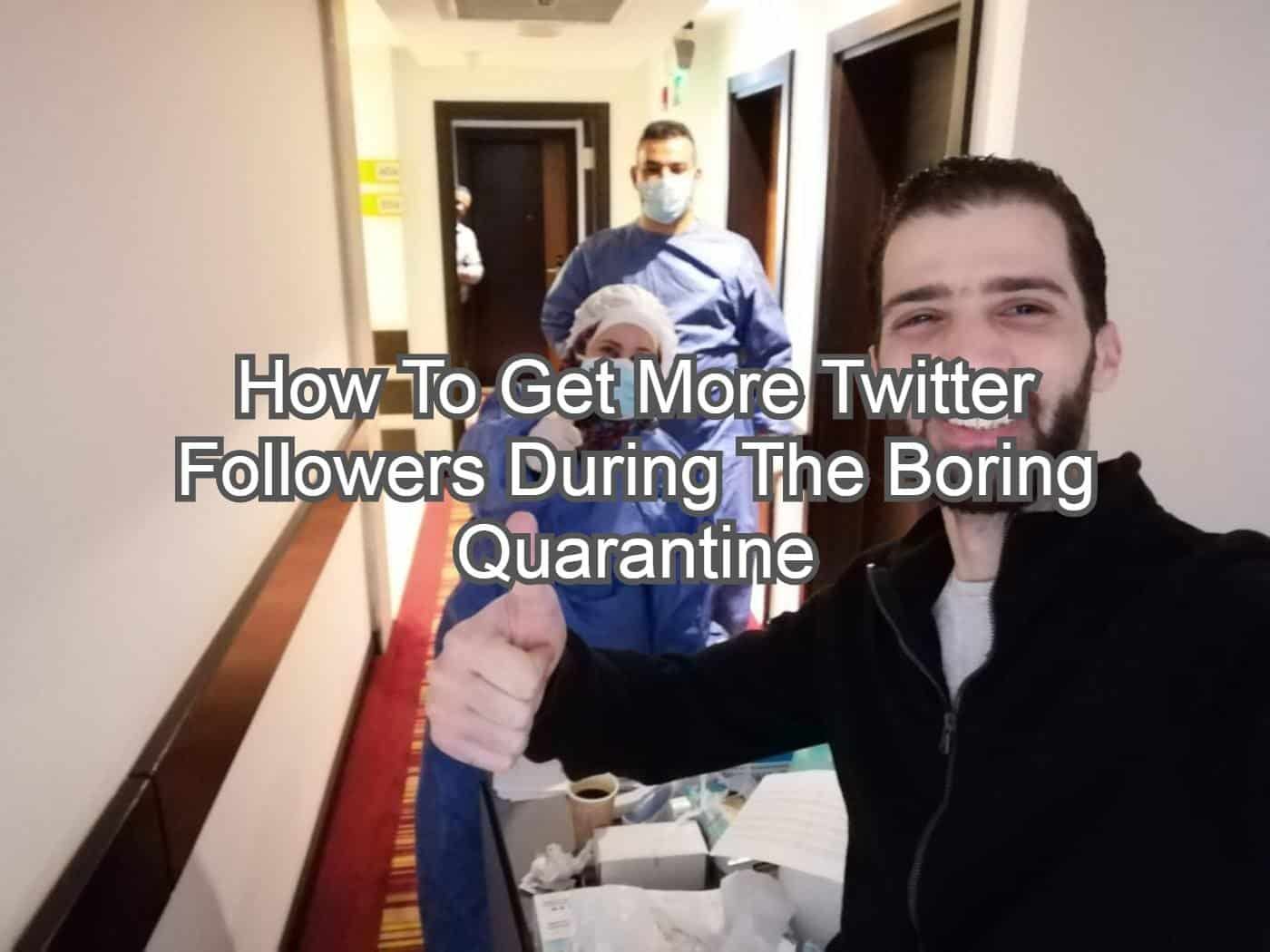How To Get More Twitter Followers During The Boring Quarantine
