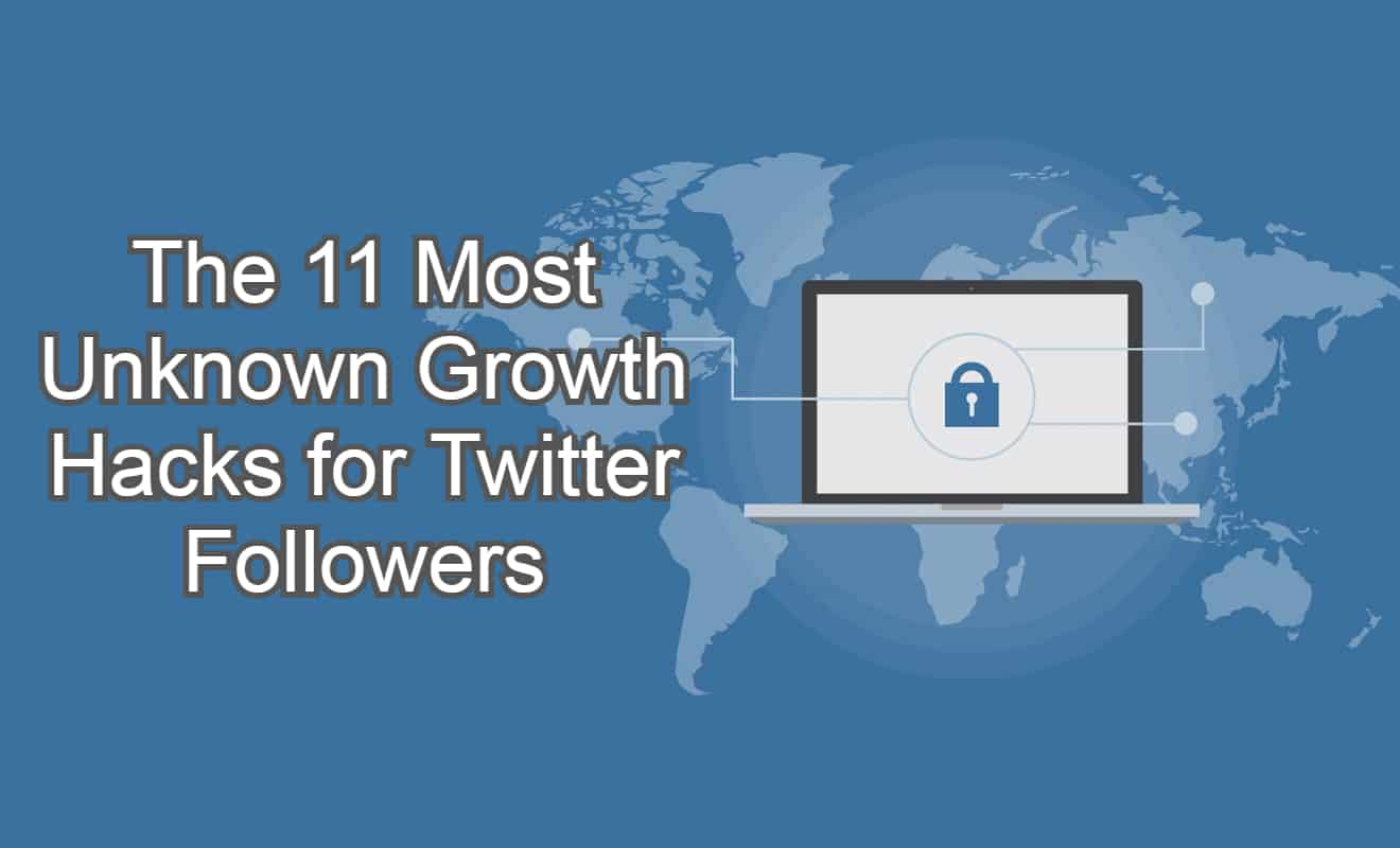 The 11 Most Unknown Growth Hacks for Twitter Followers
