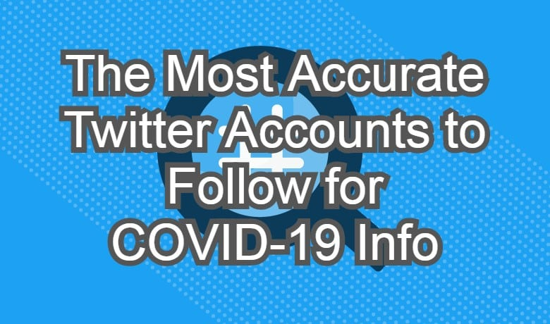 The Most Accurate Twitter Accounts to Follow for COVID-19 Info
