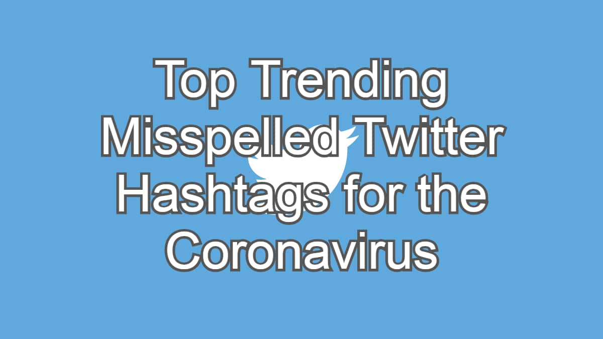 Top Trending Misspelled Twitter Hashtags for the Coronavirus