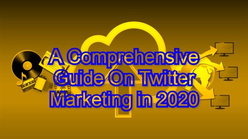 A Comprehensive Guide On Twitter Marketing in 2020