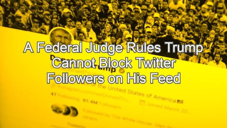 A Federal Judge Rules Trump Cannot Block Twitter Followers on His Feed