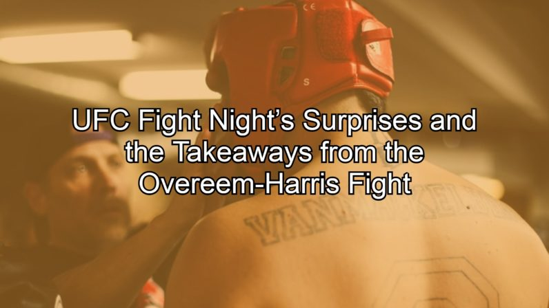 UFC Fight Night's Surprises and the Takeaways from the Overeem-Harris Fight