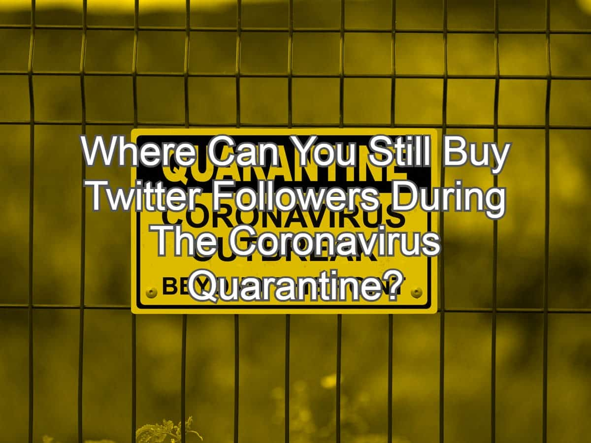 Where Can You Still Buy Twitter Followers During The Coronavirus