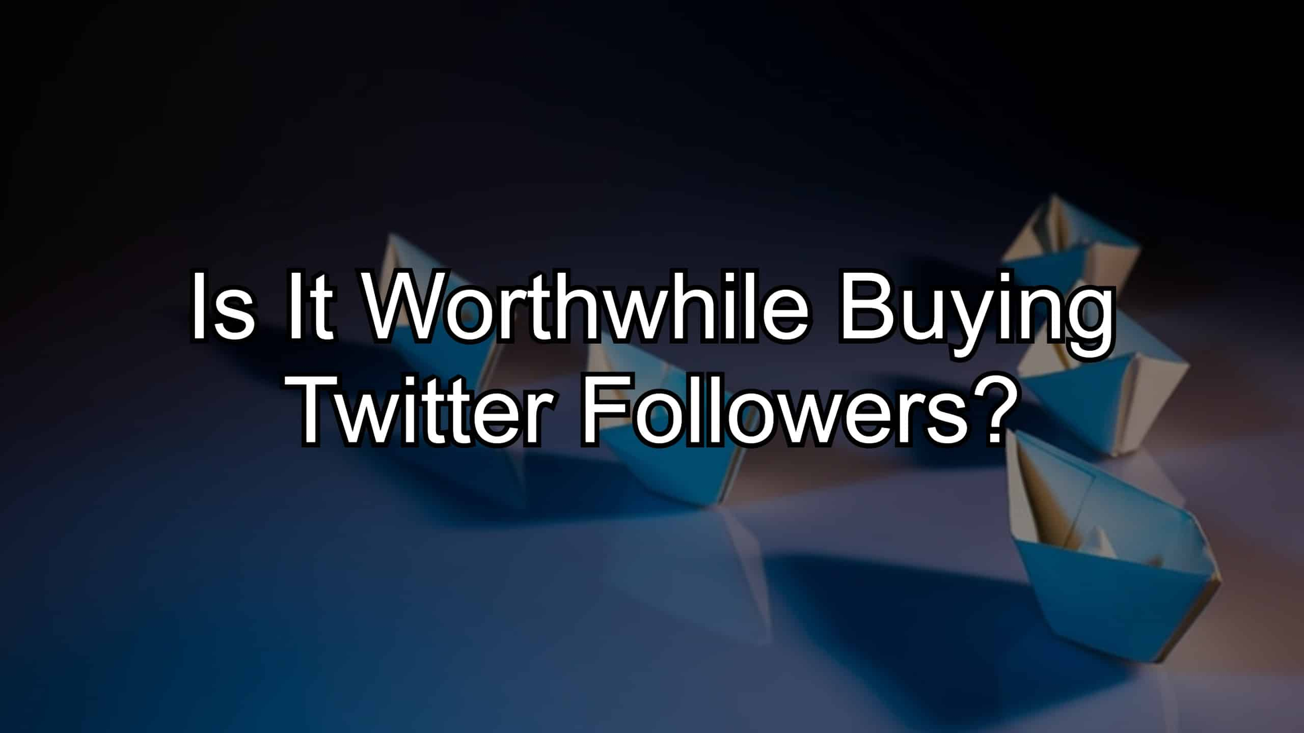 Is It Worthwhile Buying Twitter Followers?