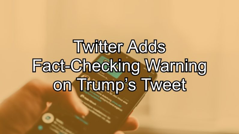 Twitter Adds Fact-Checking Warning on Trump's Tweet