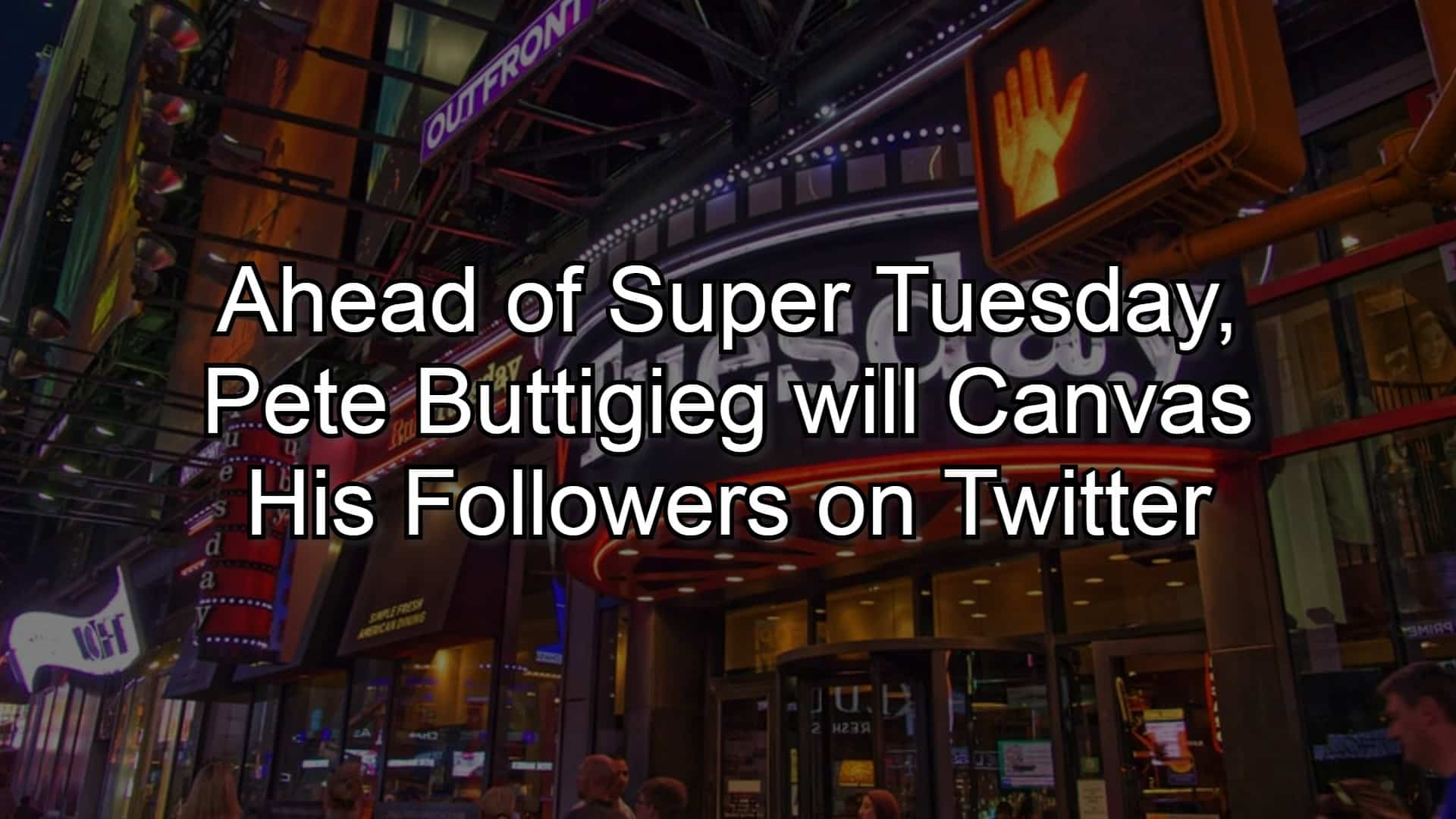 Ahead of Super Tuesday, Pete Buttigieg will Canvas His Followers on Twitter