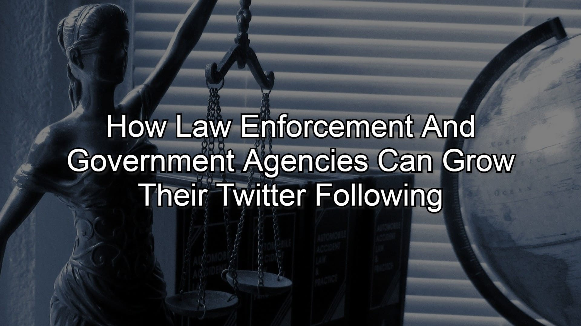 How Law Enforcement And Government Agencies Can Grow Their Twitter Following