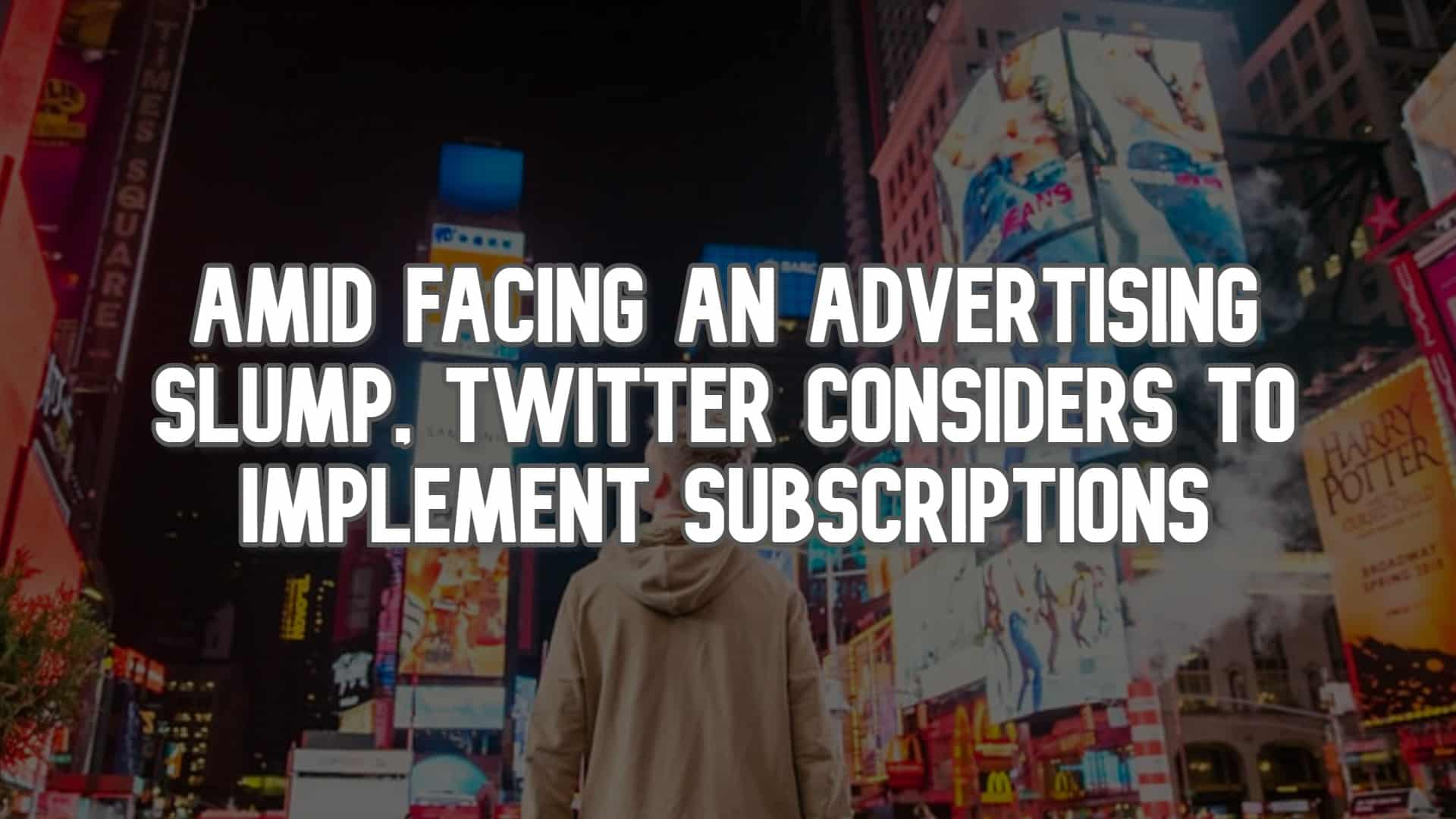 Amid Facing an Advertising Slump, Twitter Considers to Implement Subscriptions