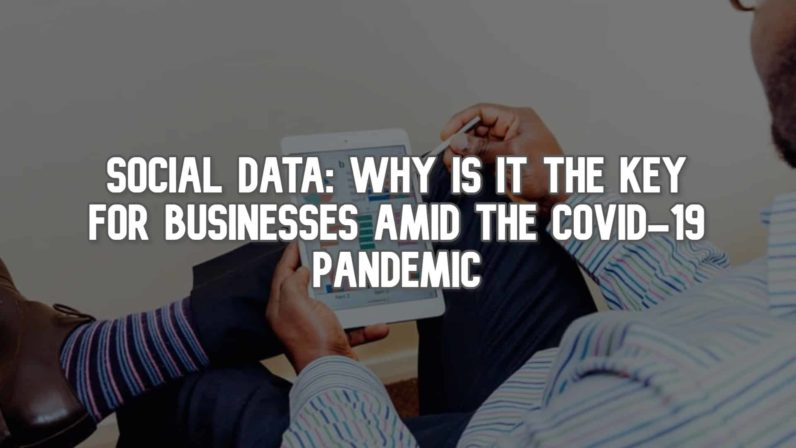Social Data: Why is it the Key for Businesses Amid the COVID-19 Pandemic