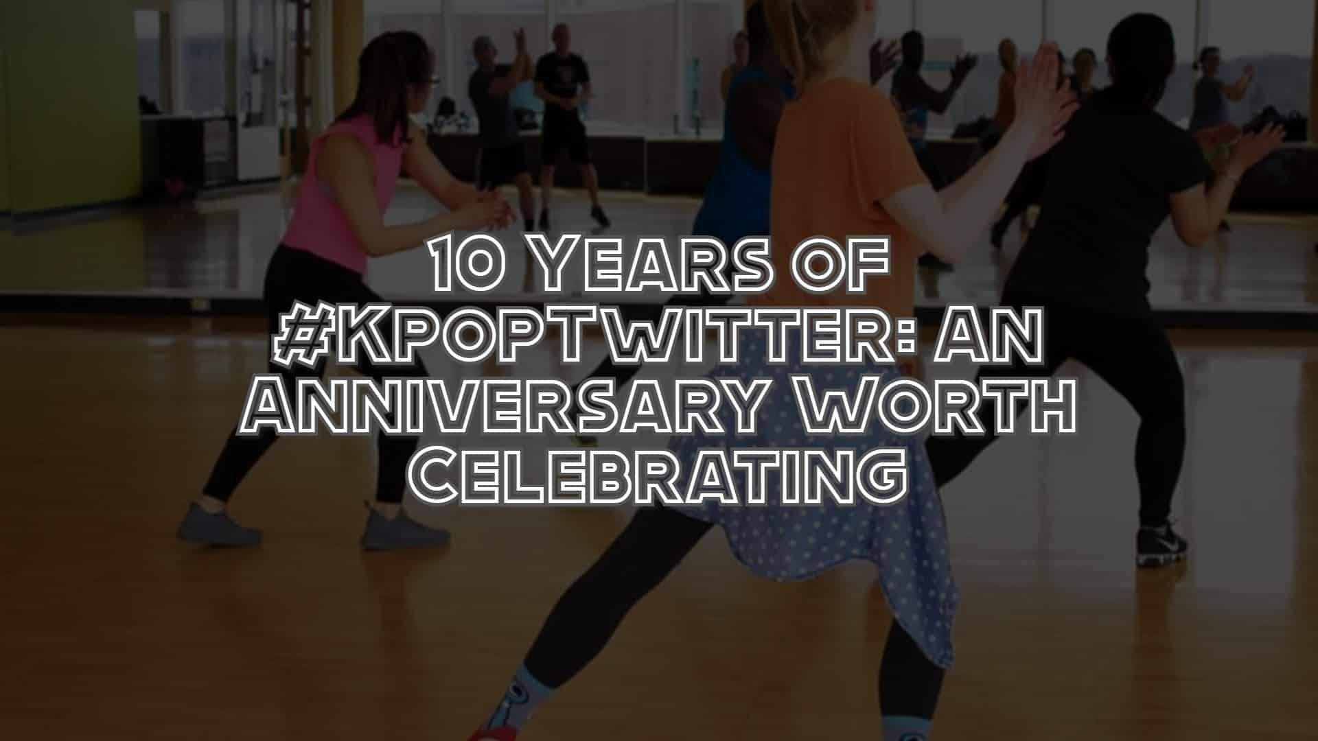 10 Years of #KpopTwitter: An Anniversary Worth Celebrating