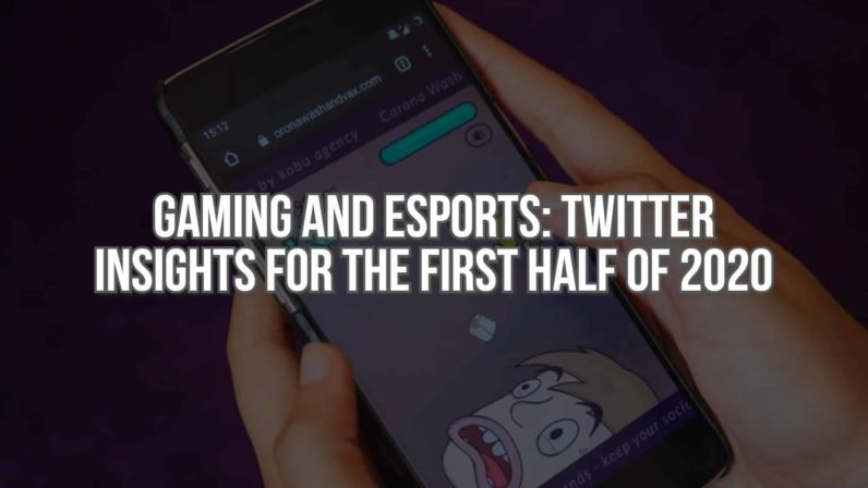 Gaming and Esports: Twitter Insights for the First Half of 2020