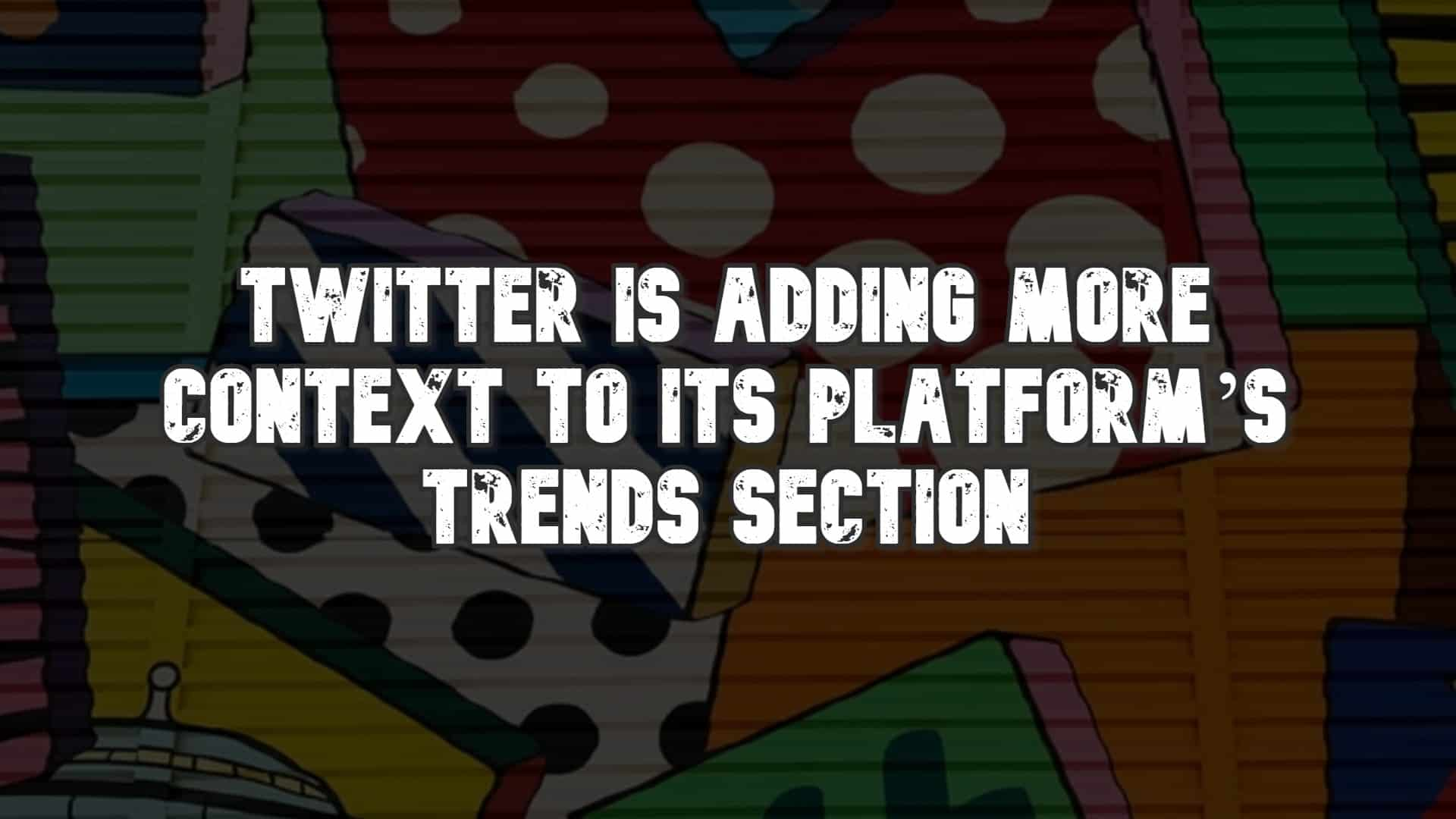 Twitter is Adding More Context to its Platform's Trends Section