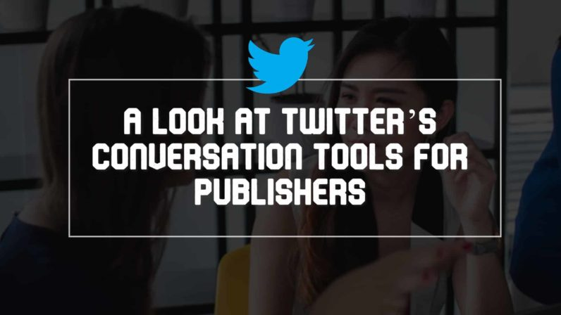 A Look At Twitter's Conversation Tools for Publishers