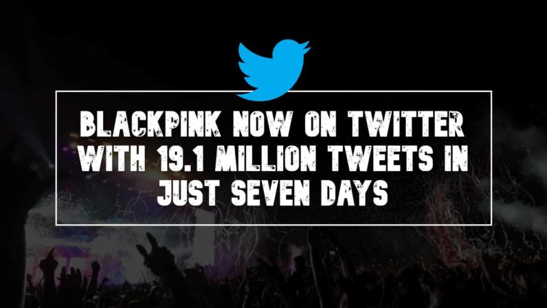 BLACKPINK Now On Twitter With 19.1 Million Tweets in Just Seven Days
