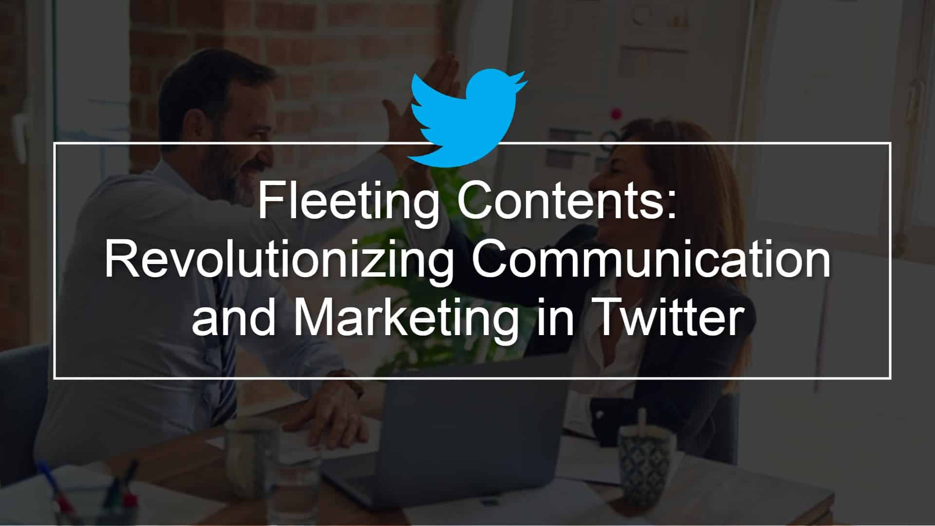 Fleeting Contents: Revolutionizing Communication and Marketing in Twitter