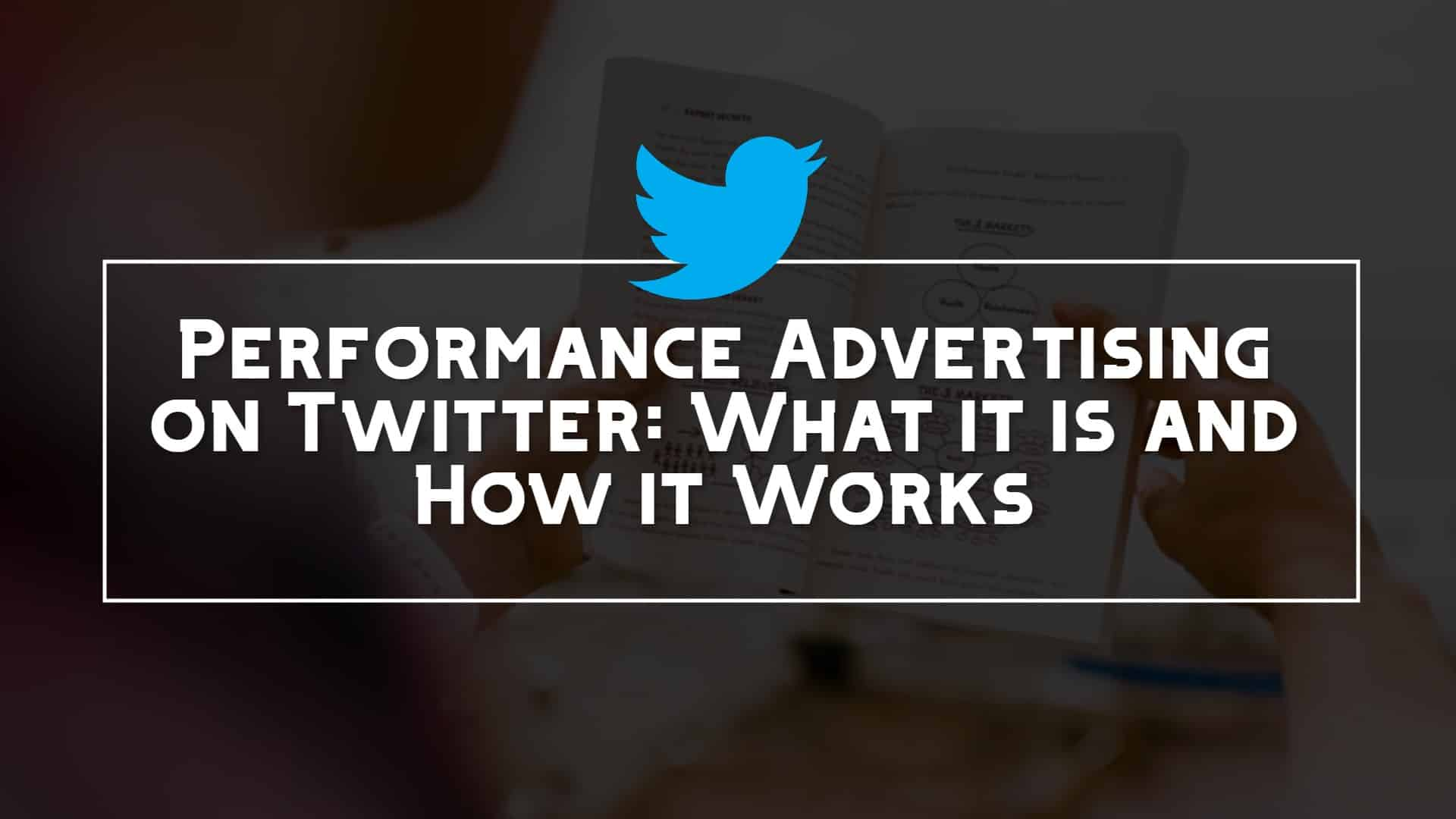 Performance Advertising On Twitter: What It is and How It Works