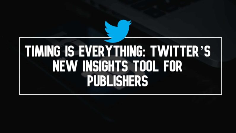 Timing is Everything: Twitter's New Insights Tool for Publishers