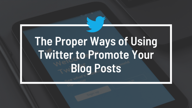 The Proper Ways of Using Twitter to Promote Your Blog Posts