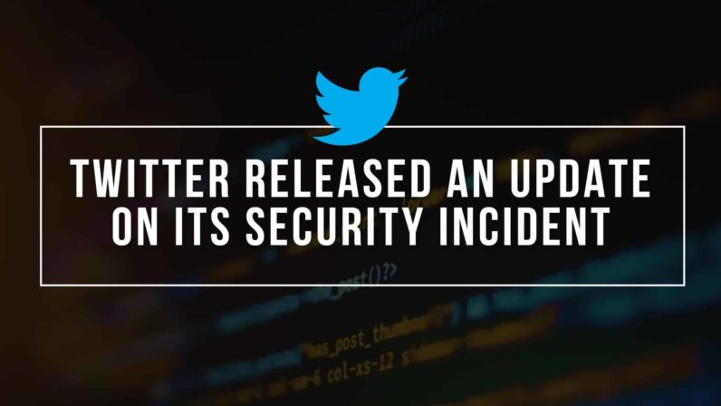 Twitter Released An Update On Its Security Incident