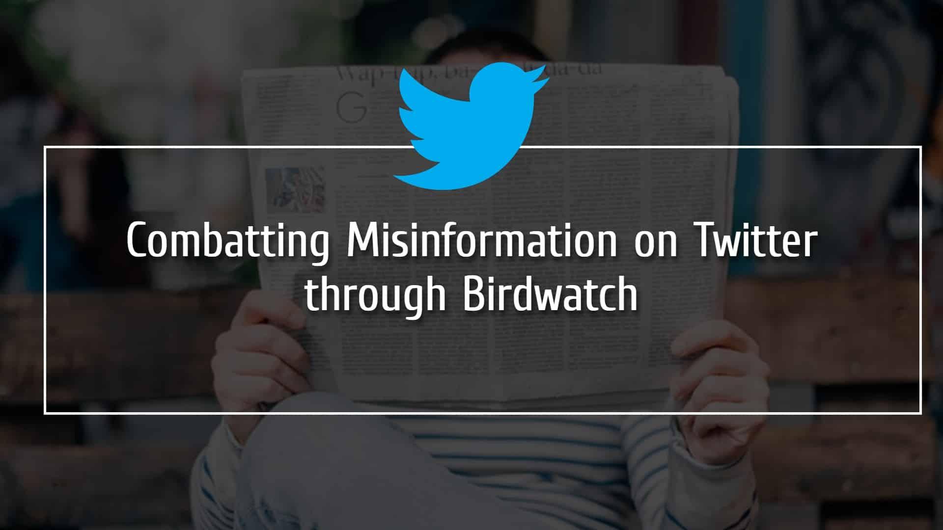 Combatting Misinformation on Twitter Through Birdwatch