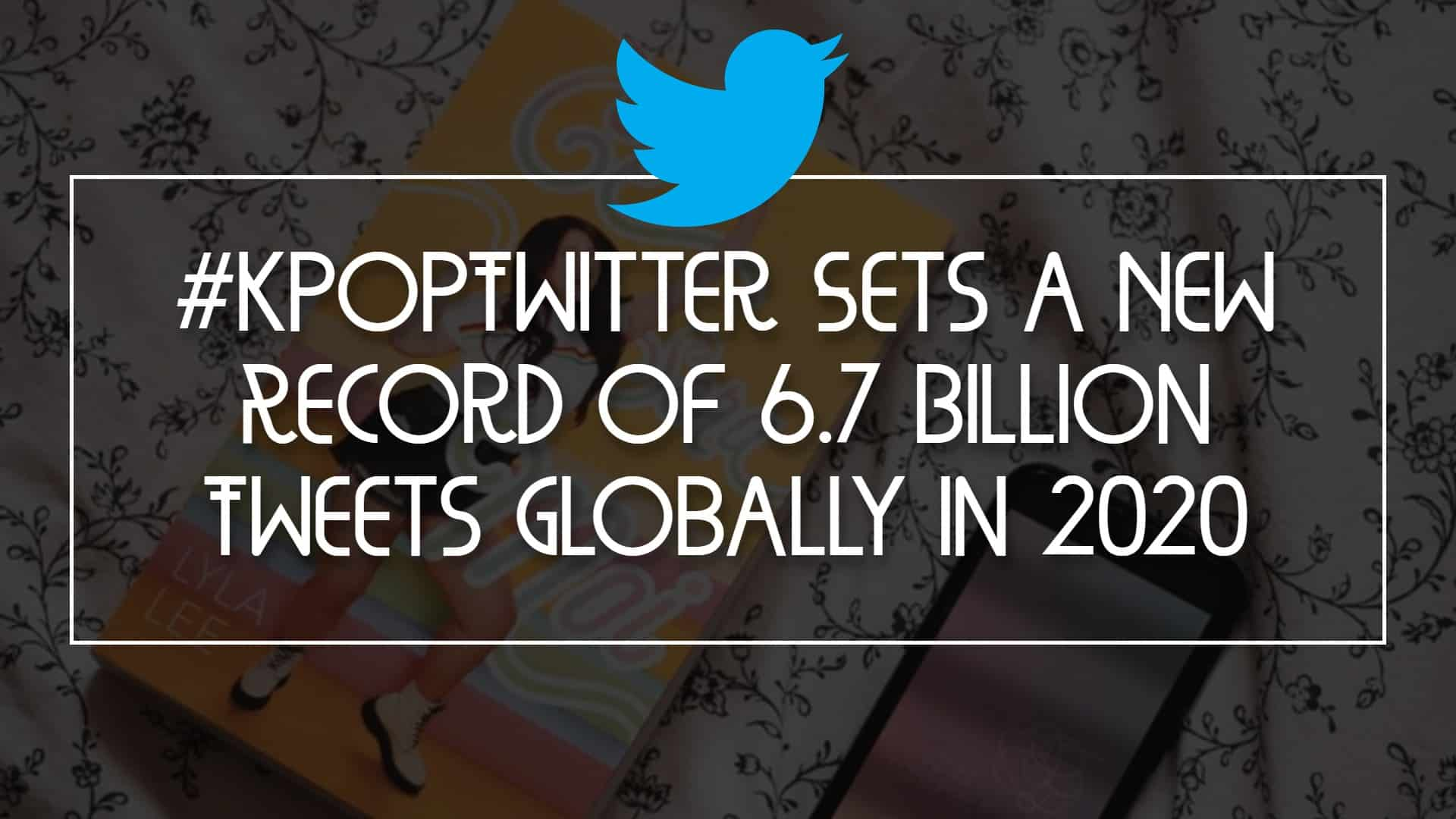 #KpopTwitter Sets a New Record of 6.7 Billion Tweets Globally in 2020