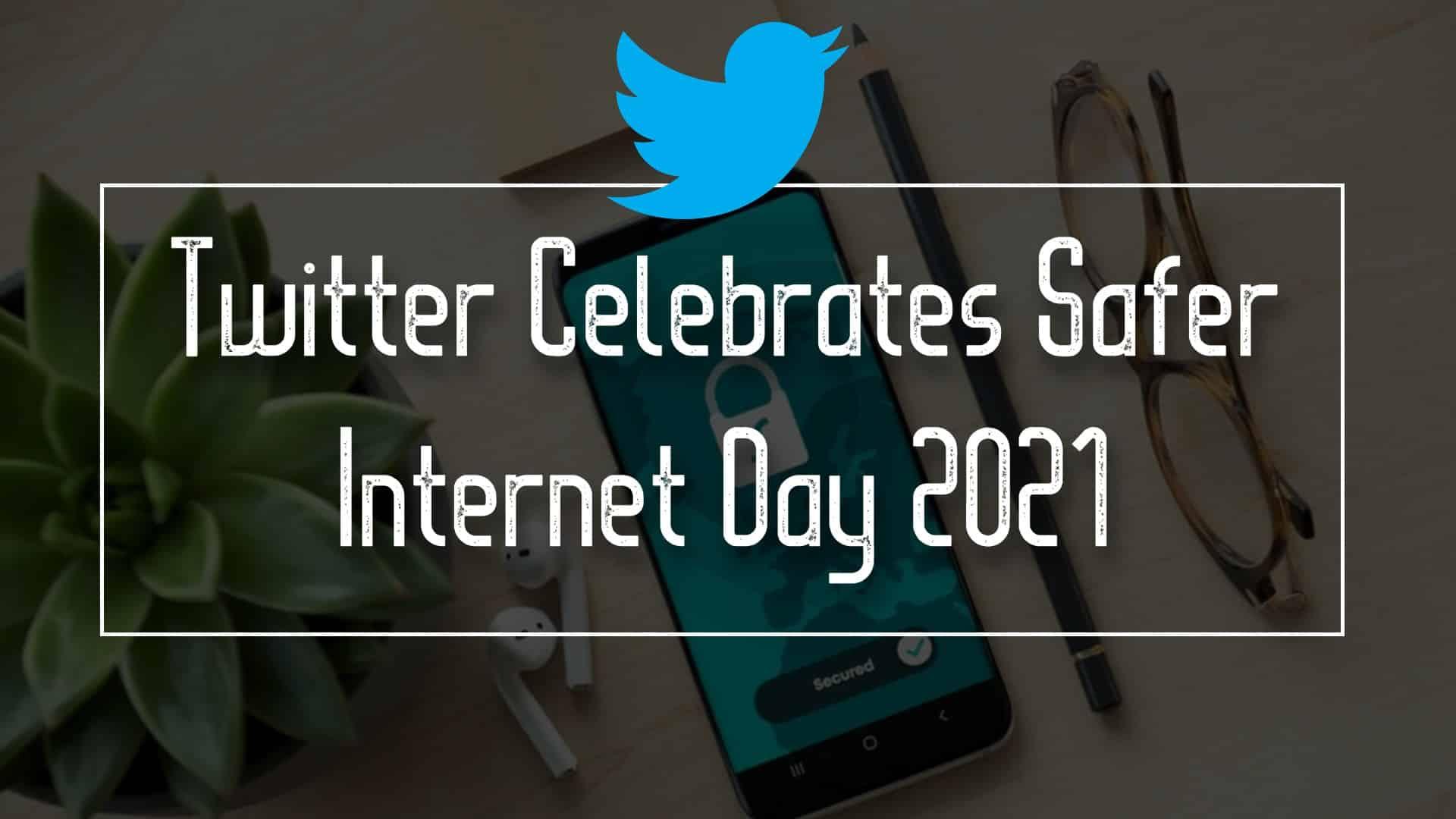 Twitter Celebrates Safer Internet Day 2021