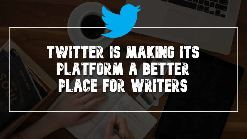 Twitter is Making It a Platform a Better Place for Writers
