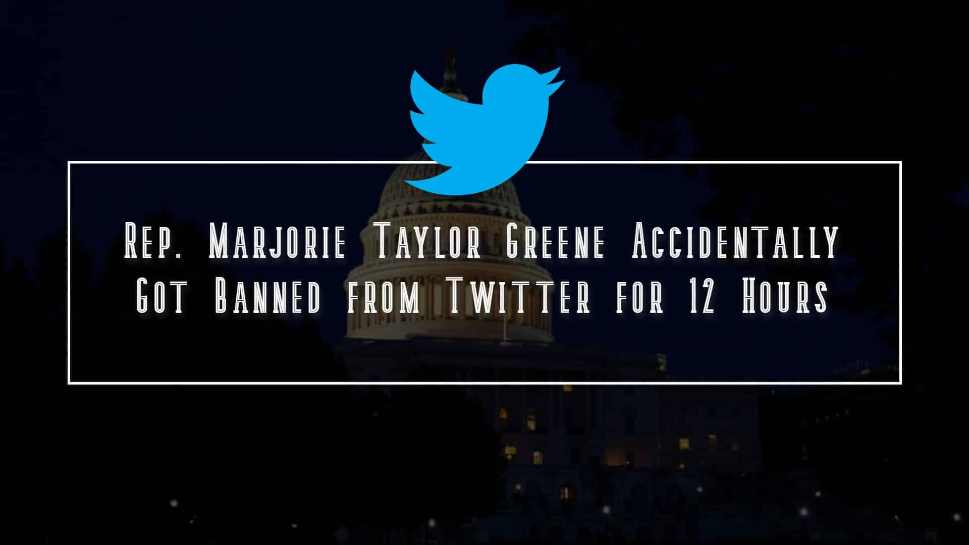 Rep. Marjorie Taylor Greene Accidentally Got Banned from Twitter for 12 Hours