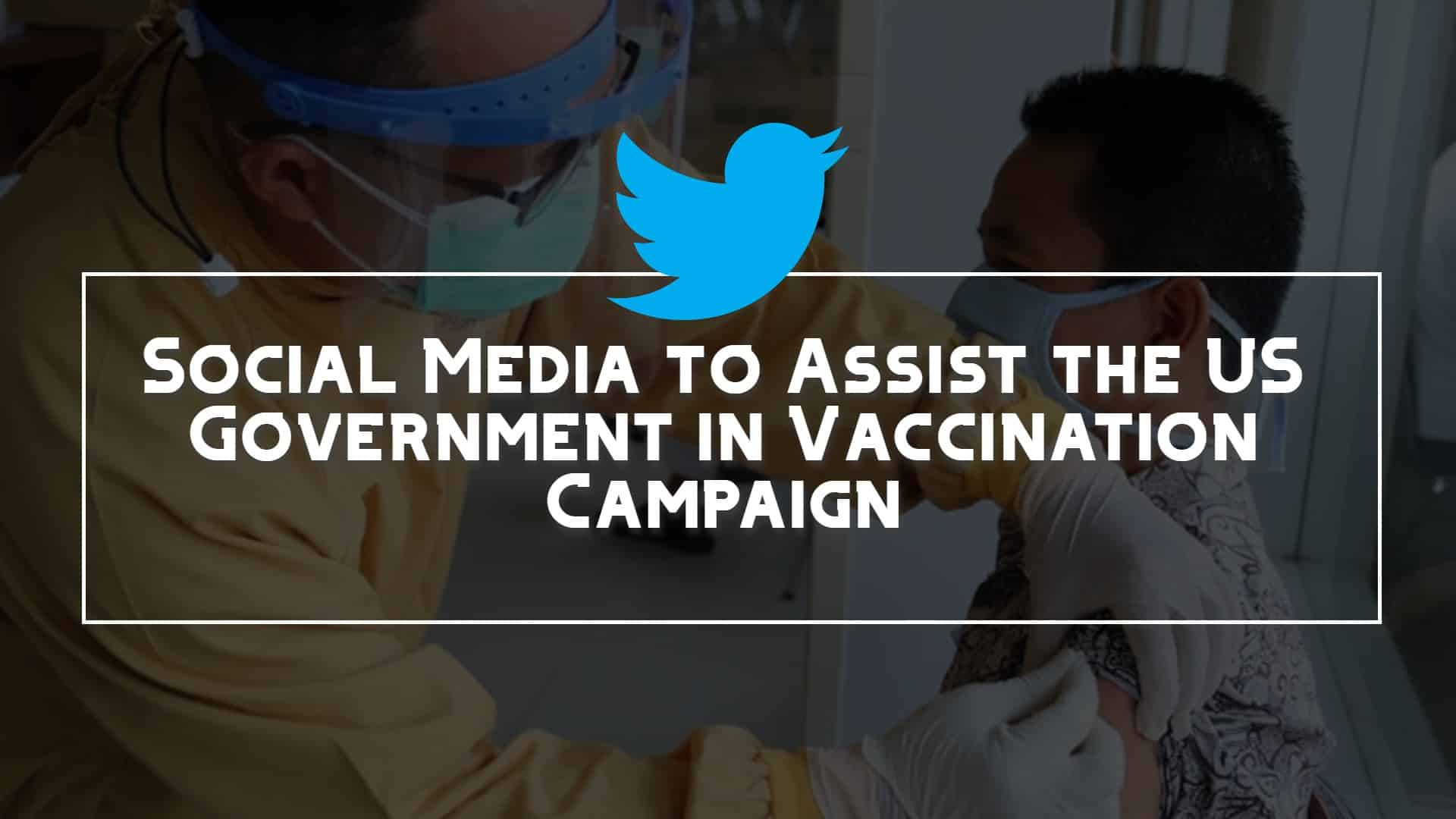Social Media to Assist the US Government in Vaccination Campaign