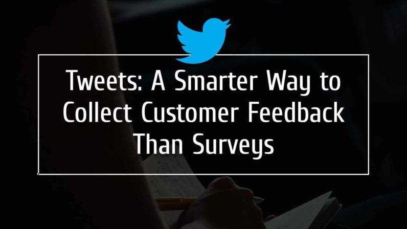 Tweets: A Smarter Way to Collect Customer Feedback Than Surveys?