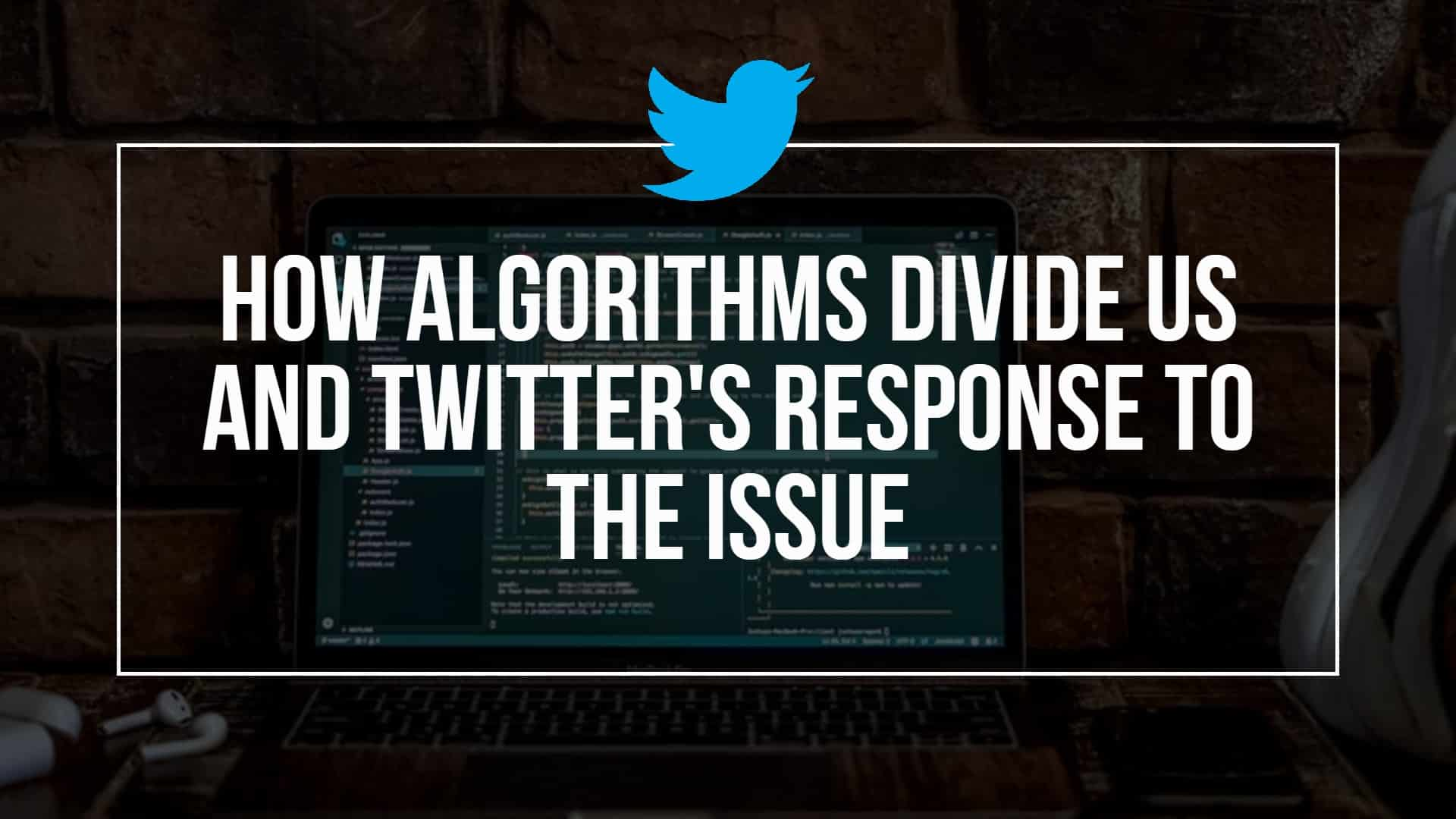 How Algorithms Divide Us And Twitter's Response To The Issue