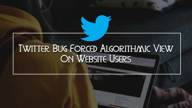 Twitter Bug Forced Algorithmic View On Website Users