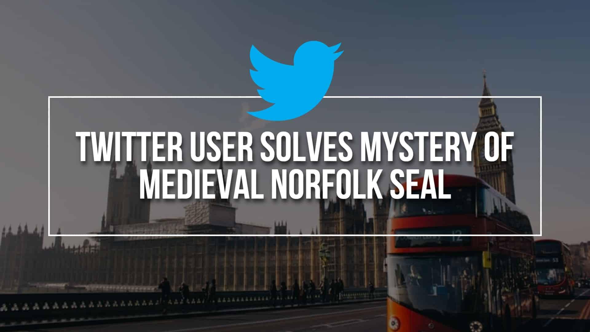 Twitter User Solves Mystery Of Medieval Norfolk Seal